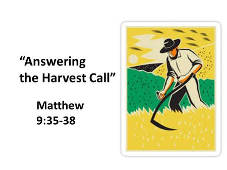 """Answering the Harvest Call"" Matthew 9:35-38. The Method for Jesus' Kingdom Work John 1:5, 14 – light in darkness; He dwelt among us Matthew 9:35-38 –"