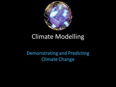 Climate Modelling Demonstrating and Predicting Climate Change.