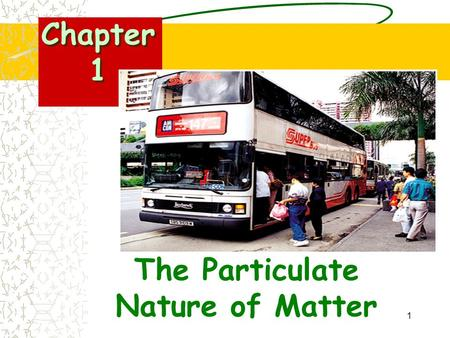 1 The Particulate Nature of Matter Chapter 1. 2 contents You will learn about: Properties of matter in the solid, liquid and gaseous states The Kinetic.