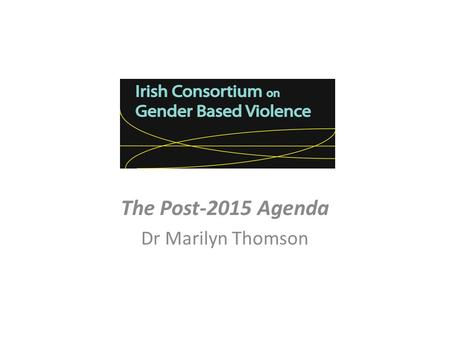 The Post-2015 Agenda Dr Marilyn Thomson. Guiding Research Questions What are the limitations of the MDG framework in terms of addressing GBV? What lessons.