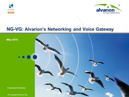 © Copyright Alvarion Ltd. Proprietary Information: NG-VG: Alvarion's Networking and Voice Gateway May 2010.