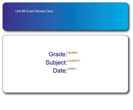 Unit #8 Exam Review Quiz Grade: «grade» Subject: «subject» Date: «date»