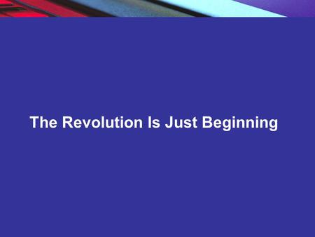 Copyright © 2004 Pearson Education, Inc. Slide 1-1 The Revolution Is Just Beginning.