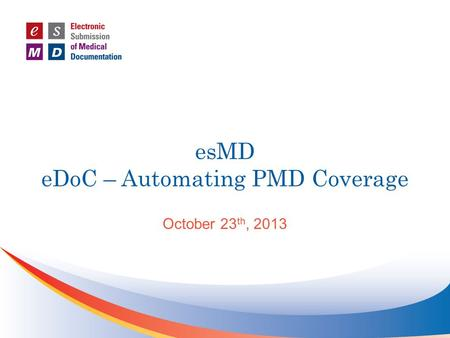 EsMD eDoC – Automating PMD Coverage October 23 th, 2013.