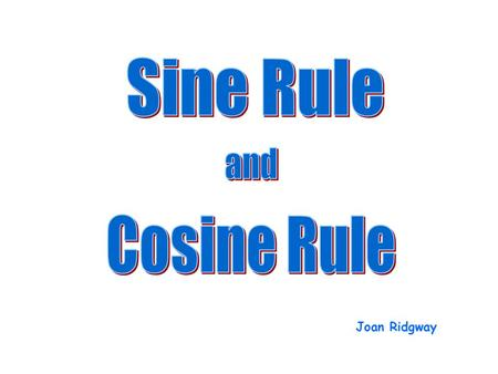 Joan Ridgway. If the question concerns lengths or angles in a triangle, you may need the sine rule or the cosine rule. First, decide if the triangle is.