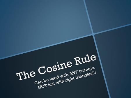 The Cosine Rule Can be used with ANY triangle, NOT just with right triangles!!!