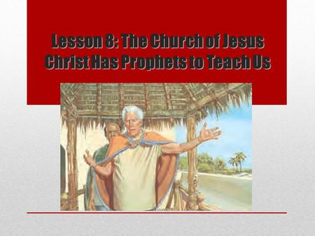 Lesson 8: The Church of Jesus Christ Has Prophets to Teach Us