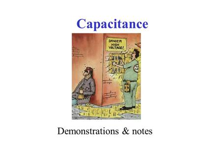 Capacitance Demonstrations & notes. Warning Capacitors can act like High Voltage batteries, but more fatal! (unless it's a flux capacitor)