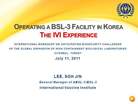 O PERATING A BSL-3 F ACILITY IN K OREA T HE IVI E XPERIENCE INTERNATIONAL WORKSHOP ON ANTICIPATING BIOSECURITY CHALLENGES OF THE GLOBAL EXPANSION OF HIGH.