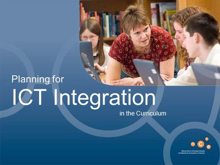 ICT Integration in the Curriculum Planning for. Section One: Course participants will be shown how to:  Assess their school's current situation in relation.