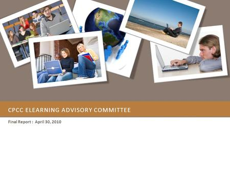 CPCC ELEARNING ADVISORY COMMITTEE Final Report : April 30, 2010.