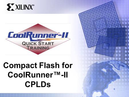 Compact Flash for CoolRunner™-II CPLDs. Quick Start Training Agenda Introduction What is Compact Flash? CoolRunner-II Implementation Block Diagram Applications.