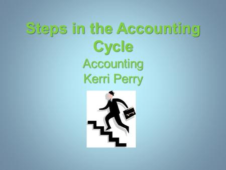 Steps in the Accounting Cycle Accounting Kerri Perry.
