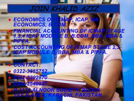 JOIN KHALID AZIZ ECONOMICS OF ICMAP, ICAP, MA- ECONOMICS, B.COM. FINANCIAL ACCOUNTING OF ICMAP STAGE 1,3,4 ICAP MODULE B, B.COM, BBA, MBA & PIPFA. COST.