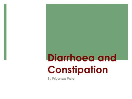Diarrhoea and Constipation By Priyanca Patel. What is Constipation? Infrequent bowel movements due to increased transit time or pelvic dysfunction What.