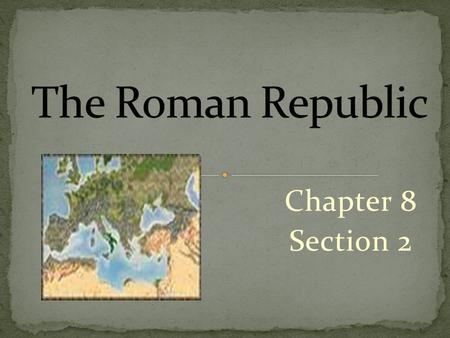 Chapter 8 Section 2. The Republic becomes powerful = the army. Like the Spartans every male citizen who owned land, served in the army. Roman generals.