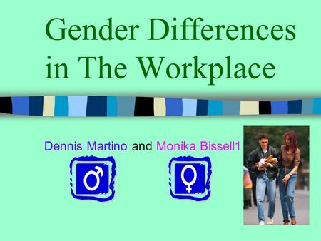 Gender Differences in The Workplace Dennis Martino and Monika Bissell1.
