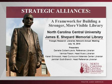 A Framework for Building a Stronger, More Visible Library STRATEGIC ALLIANCES: North Carolina Central University James E. Shepard Memorial Library Triangle.