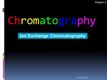 Chromatography Chapter 4 1 Dr Gihan Gawish. Definition Dr Gihan Gawish  Ion-exchange chromatography (or ion chromatography) is a process that allows.