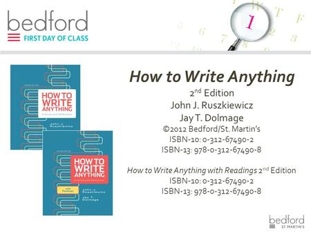 How to Write Anything 2 nd Edition John J. Ruszkiewicz Jay T. Dolmage ©2012 Bedford/St. Martin's ISBN-10: 0-312-67490-2 ISBN-13: 978-0-312-67490-8 How.