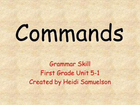 Commands Grammar Skill First Grade Unit 5-1 Created by Heidi Samuelson.