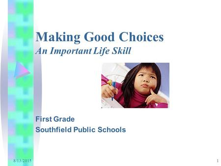 8/13/2015 1 Making Good Choices An Important Life Skill First Grade Southfield Public Schools.