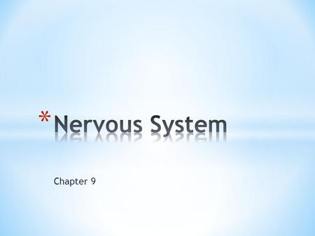 Chapter 9. –Sensory input – monitoring stimuli occurring inside and outside the body –Integration (processing) – interpretation of sensory input –Motor.