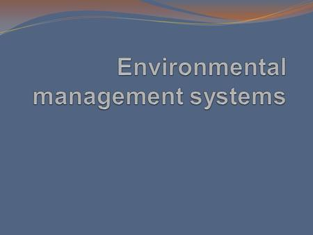 What is an EMS? A framework that helps a company achieve its environmental goals through consistent control of its operations. Plan Do Check Act.