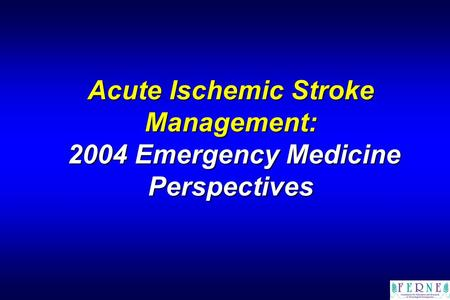 Acute Ischemic Stroke Management: 2004 Emergency Medicine Perspectives.