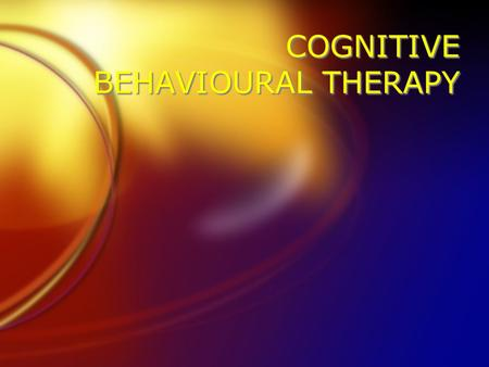 COGNITIVE BEHAVIOURAL THERAPY. Historical perspective Psychotherapy and psychological approaches Psychodynamic therapies v behavioral approaches Emergence.