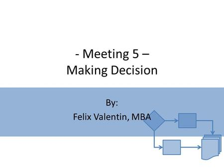 - Meeting 5 – Making Decision By: Felix Valentin, MBA.