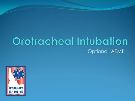 Optional, AEMT. Course Objectives Describe Sellick's maneuver and the use of cricoid pressure during intubation. Describe the necessary equipment needed.