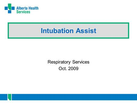 Intubation Assist Respiratory Services Oct. 2009.