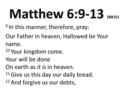 Matthew 6:9-13 (NKJV) 9 In this manner, therefore, pray: Our Father in heaven, Hallowed be Your name. 10 Your kingdom come. Your will be done On earth.