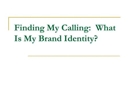 Finding My Calling: What Is My Brand Identity?. Four channels for God's call Everyone – those who follow Jesus and those who don't – have an increasingly.