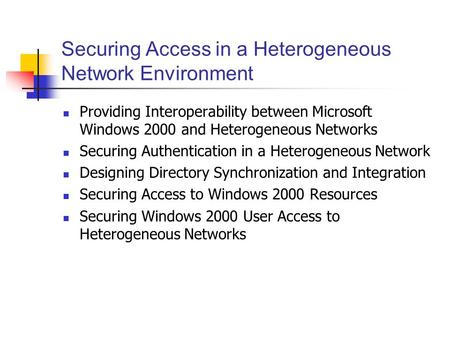 Securing Access in a Heterogeneous Network Environment Providing Interoperability between Microsoft Windows 2000 and Heterogeneous Networks Securing Authentication.