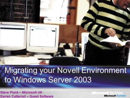 Migrating your Novell Environment to Windows Server 2003 Steve Plank – Microsoft UK Darren Catterrall – Quest Software.