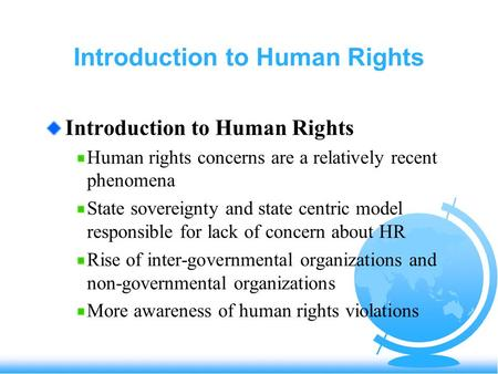 Introduction to Human Rights Human rights concerns are a relatively recent phenomena State sovereignty and state centric model responsible for lack of.