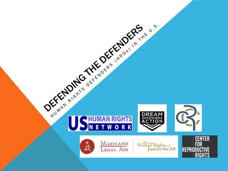 DEFENDING THE DEFENDERS HUMAN RIGHTS DEFENDERS (HRDs) IN THE U.S.