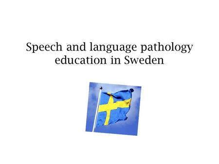 Speech and language pathology education in Sweden.