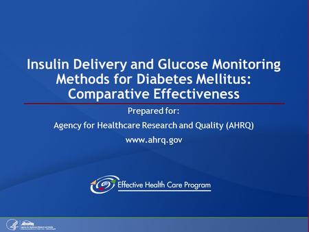 Insulin Delivery and Glucose Monitoring Methods for Diabetes Mellitus: Comparative Effectiveness Prepared for: Agency for Healthcare Research and Quality.