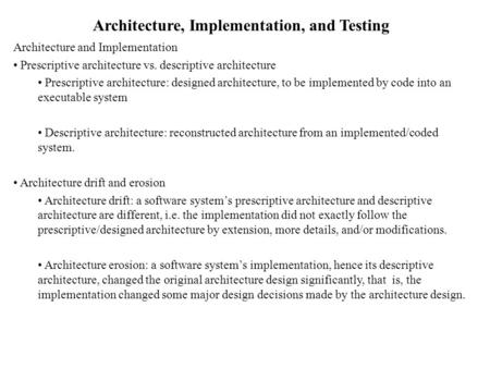Architecture, Implementation, and Testing Architecture and Implementation Prescriptive architecture vs. descriptive architecture Prescriptive architecture: