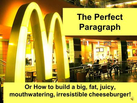 The Perfect Paragraph Or How to build a big, fat, juicy, mouthwatering, irresistible cheeseburger!