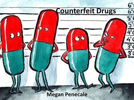 Counterfeit Drugs Megan Penecale. What is it? People sell fake drugs online or on the streets for cheaper price so people purchase them rather the real.
