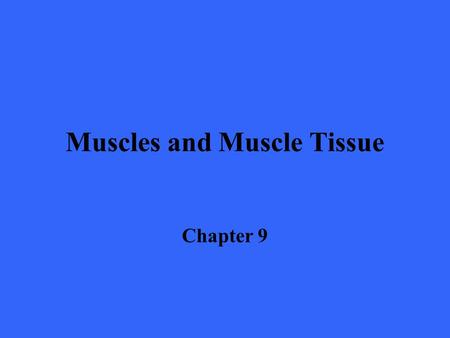 Muscles and Muscle Tissue Chapter 9. Overview of Muscle Tissue n There are three types of muscle tissue –Skeletal muscle –Cardiac muscle –Smooth muscle.