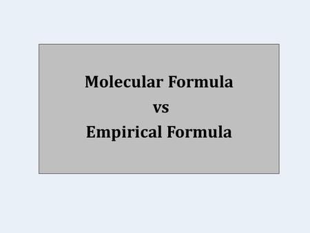 Molecular Formula vs Empirical Formula. Different compounds can have the same empirical formula but different molecular formulas. Empirical Formula is.