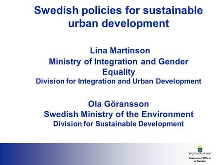 Swedish policies for sustainable urban development Lina Martinson Ministry of Integration and Gender Equality Division for Integration and Urban Development.