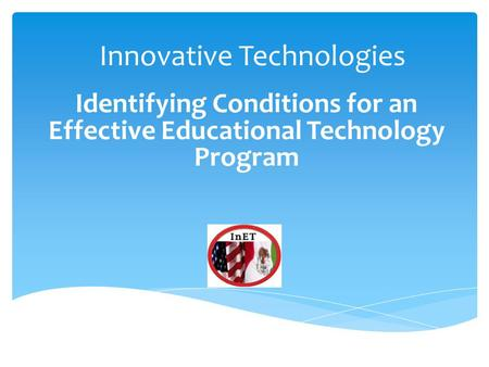 Identifying Conditions for an Effective Educational Technology Program Innovative Technologies.