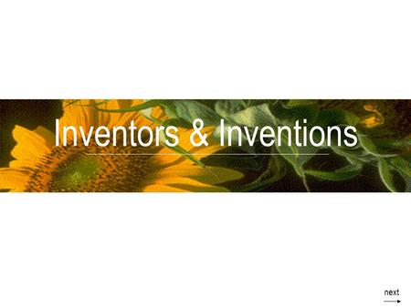 Inventors & Inventions next. Introduction Objectives: At the end of the lesson, you will be able to –name some inventors –describe some of the inventions.