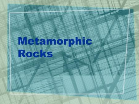 Metamorphic Rocks. Standards  Classify matter in a variety of ways  Describe the composition and structure of Earth's materials, including: the major.